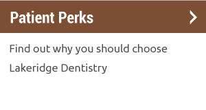 Patient Perks | Find out why you should choose Lakeridge Dentistry